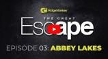 The Great Escape - Ep 03 - ABBEY LAKES